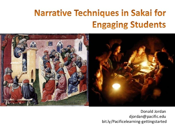 Narrative Techniques in Sakai for Engaging Students<br />Donald Jordan<br />djordan@pacific.edu<br />bit.ly/Pacificelearni...