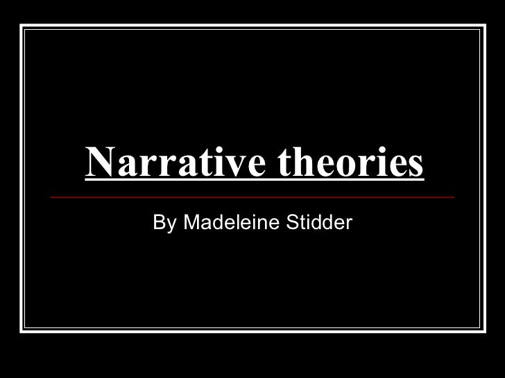 Narrative theories   By Madeleine Stidder
