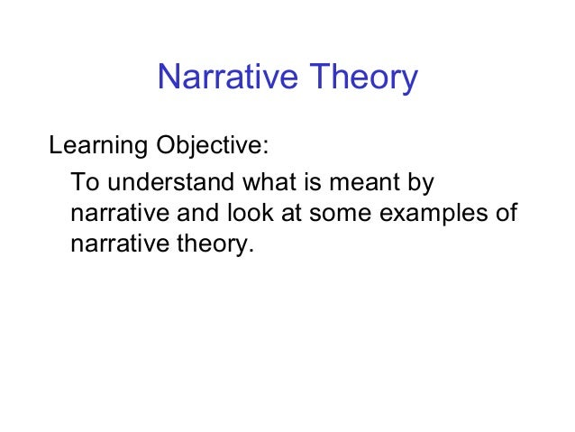 Narrative Theory Learning Objective: To understand what is meant by narrative and look at some examples of narrative theor...