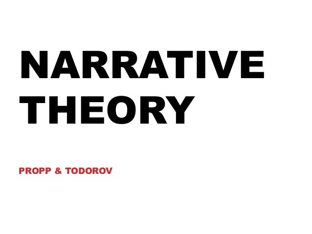 NARRATIVE THEORY PROPP & TODOROV