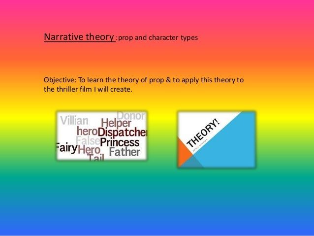 Narrative theory :prop and character types Objective: To learn the theory of prop & to apply this theory to the thriller f...