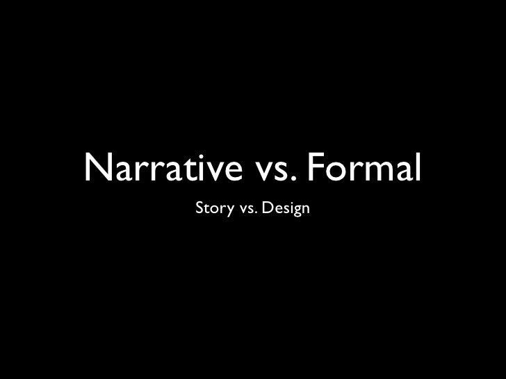 Narrative vs. Formal      Story vs. Design