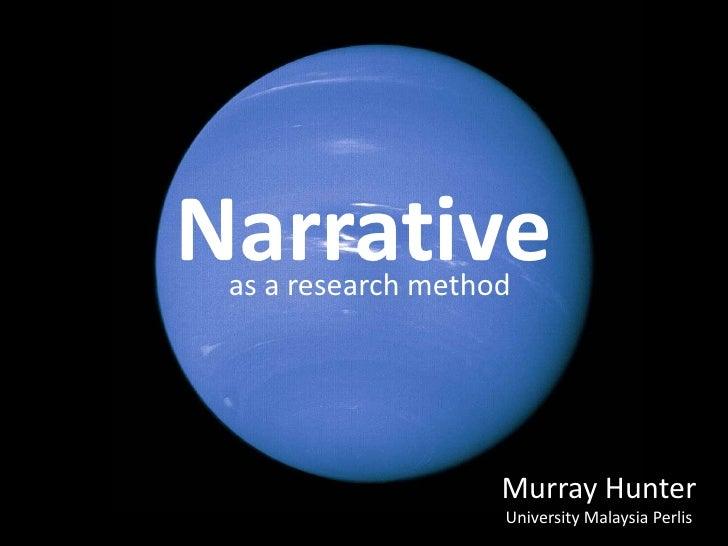 Narrative as a research method                    Murray Hunter                    University Malaysia Perlis