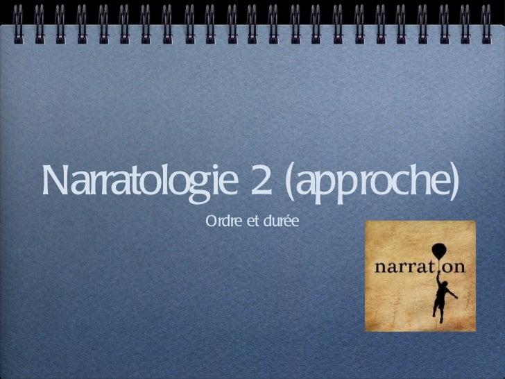 Narratologie 2 (approche) <ul><li>Ordre et durée </li></ul>