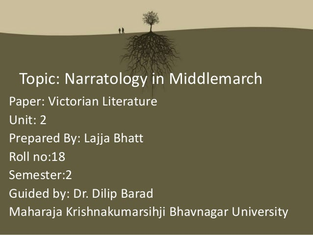 Topic: Narratology in Middlemarch Paper: Victorian Literature Unit: 2 Prepared By: Lajja Bhatt Roll no:18 Semester:2 Guide...