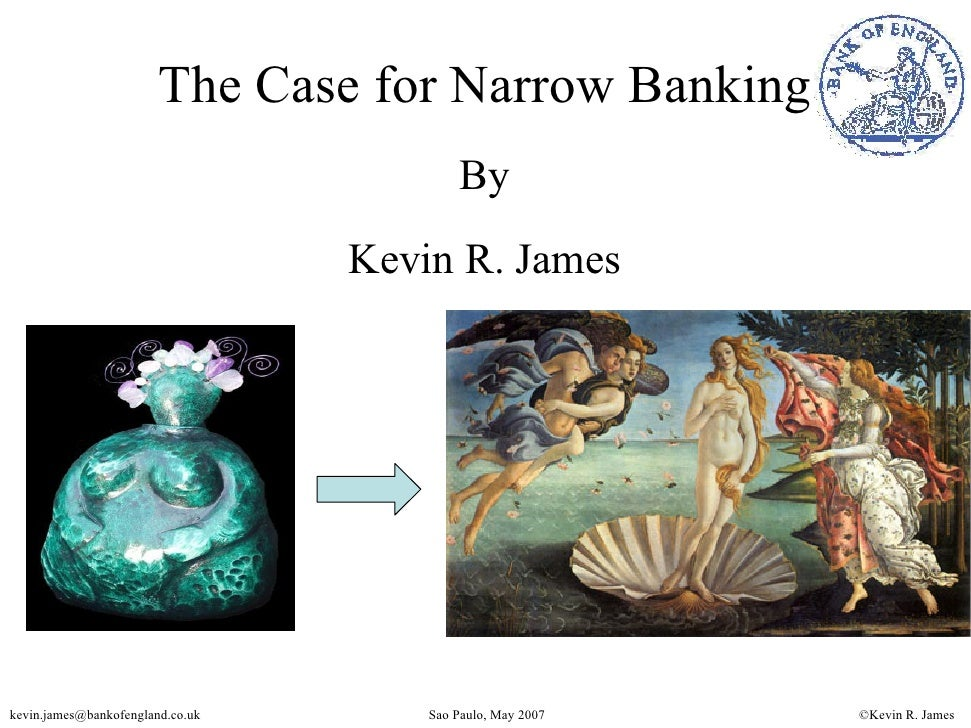 The Case for Narrow Banking                                            By                                   Kevin R. James...