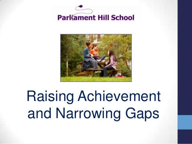 Raising Achievement and Narrowing Gaps