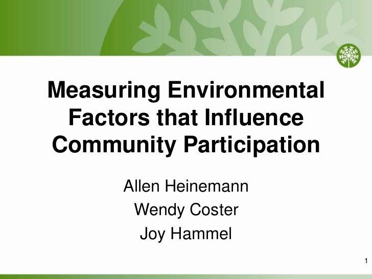 Measuring Environmental Factors that Influence Community Participation<br />Allen Heinemann<br />Wendy Coster<br />Joy Ham...