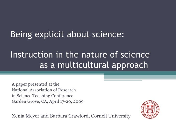 Being explicit about science:  Instruction in the nature of science  as a multicultural approach A paper presented at the ...