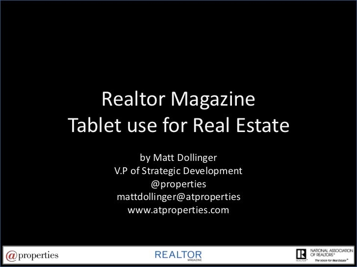 Realtor Magazine Tablet use for Real Estate<br />by Matt Dollinger<br />V.P of Strategic Development<br />@properties<br /...