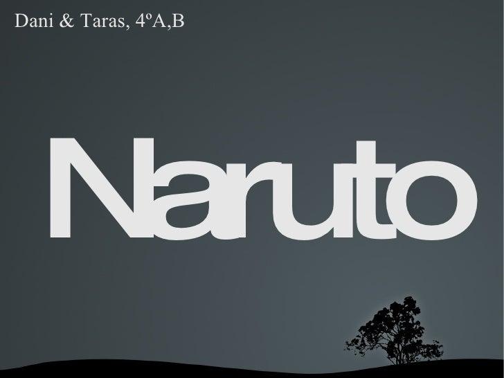 Naruto <ul>Dani & Taras, 4ºA,B </ul>