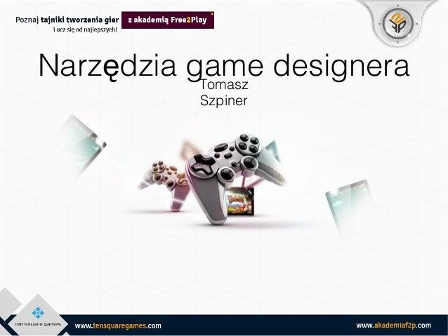 Narzędzia game designera Tomasz Szpiner
