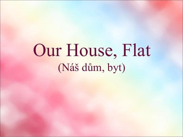 Our House, Flat (Náš dům, byt)