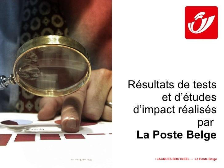 Résultats de tests et d'études d'impact réalisés par  La Poste Belge  JACQUES BRUYNEEL  –  La Poste Belge