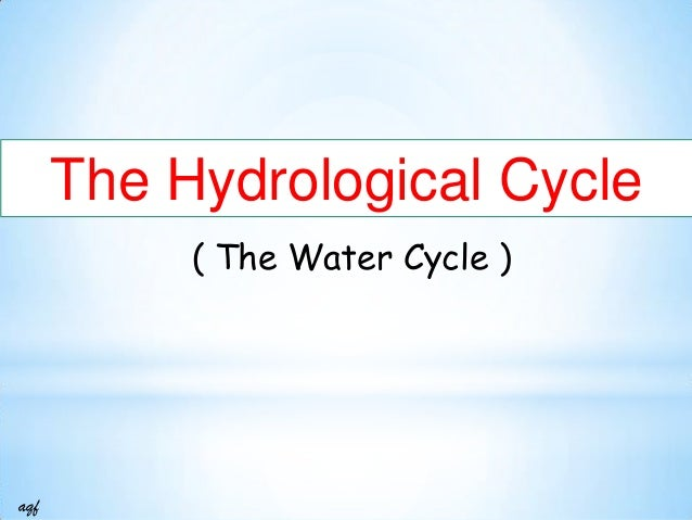 The Hydrological Cycle ( The Water Cycle )  aqf