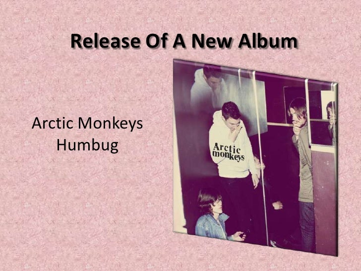 Release Of A New Album<br />Arctic Monkeys  Humbug<br />