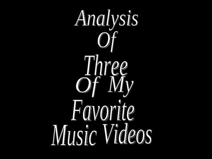 Analysis Of Three Of  My Favorite Music Videos