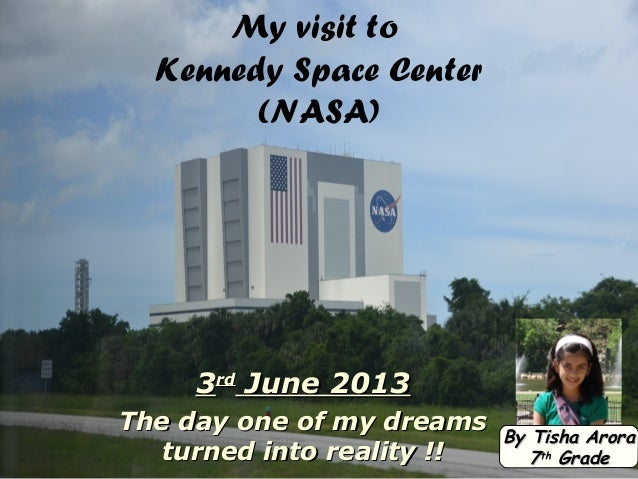 My visit to Kennedy Space Center (NASA) 33rdrd June 2013June 2013 The day one of my dreamsThe day one of my dreams turned ...