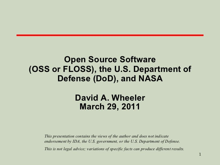 Open Source Software (OSS or FLOSS), the U.S. Department of Defense (DoD), and NASA David A. Wheeler March 29, 2011 This p...