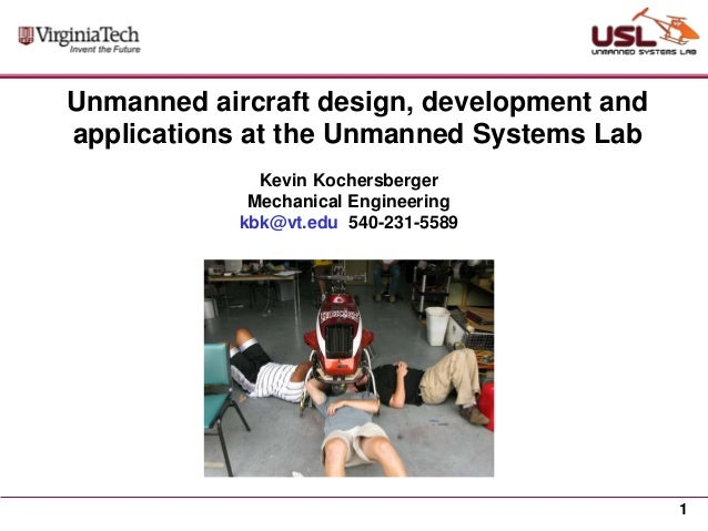 Unmanned aircraft design, development and applications at the Unmanned Systems Lab Kevin Kochersberger Mechanical Engineer...
