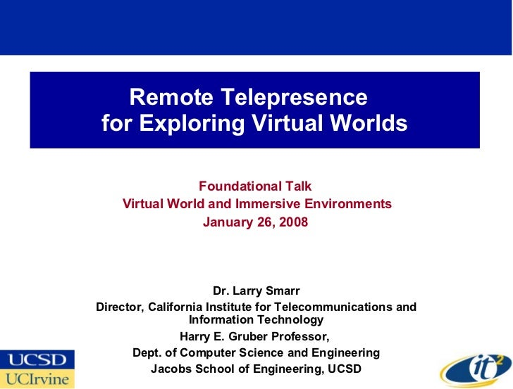 Remote Telepresence  for Exploring Virtual Worlds Foundational Talk Virtual World and Immersive Environments January 26, 2...