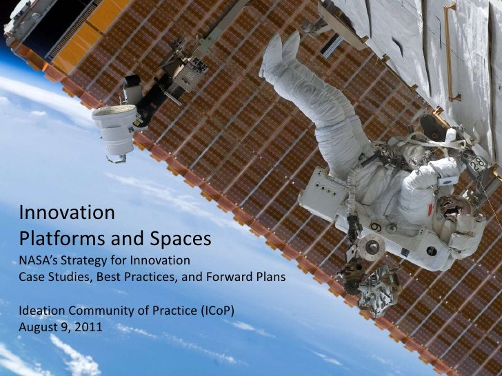 Innovation Platforms and SpacesNASA's Strategy for InnovationCase Studies, Best Practices, and Forward PlansIdeation Commu...