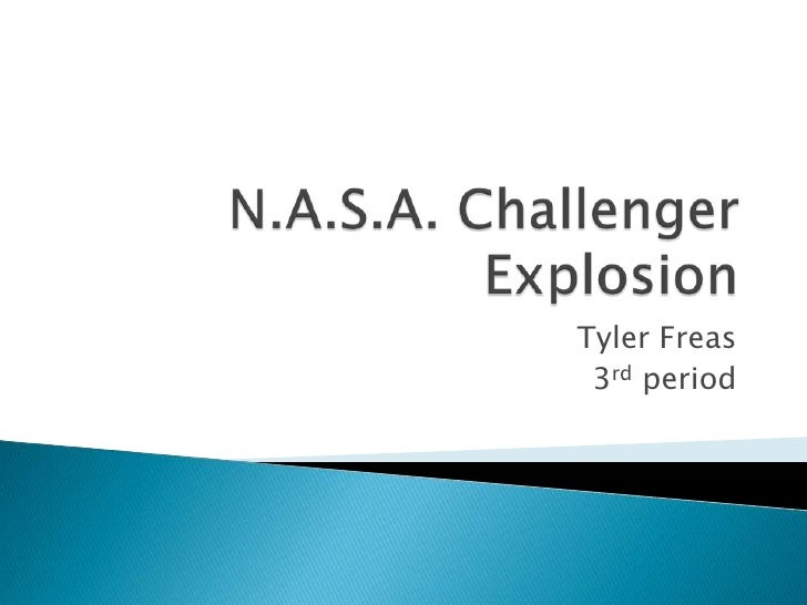 N.A.S.A. Challenger Explosion<br />Tyler Freas<br />3rd period<br />