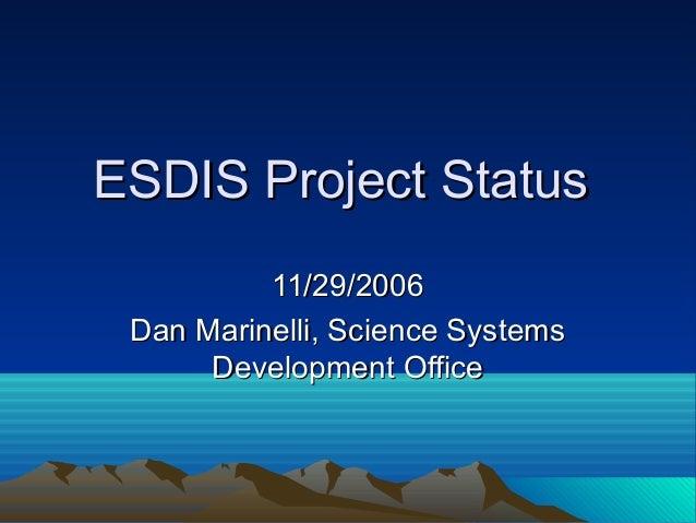 ESDIS Project Status 11/29/2006 Dan Marinelli, Science Systems Development Office
