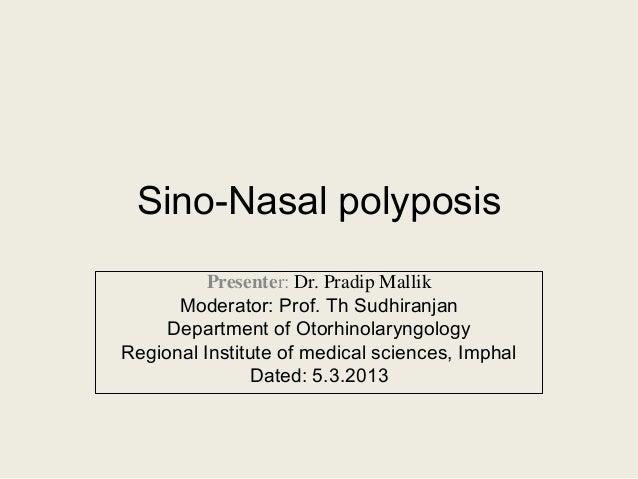 Sino-Nasal polyposis Presenter: Dr. Pradip Mallik Moderator: Prof. Th Sudhiranjan Department of Otorhinolaryngology Region...