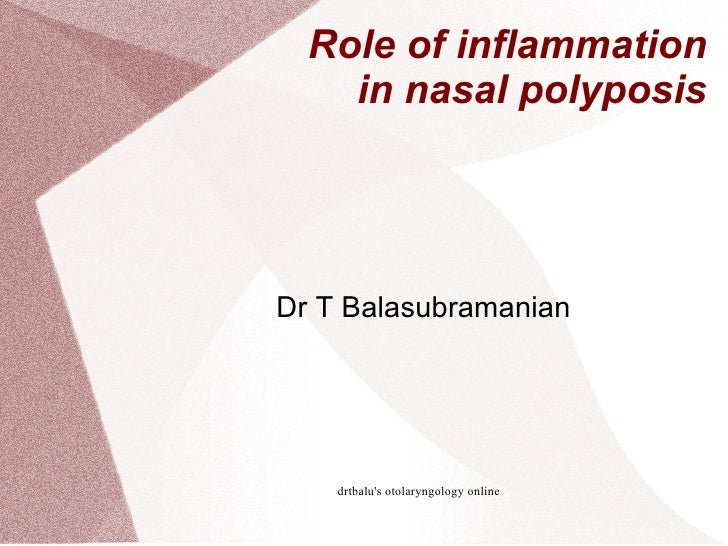 Role of inflammation in nasal polyposis Dr T Balasubramanian
