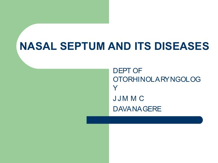 NASAL SEPTUM AND ITS DISEASES              DEPT OF              OTORHINOLARYNGOLOG              Y              JJM M C    ...