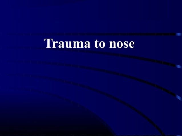 Trauma to nose