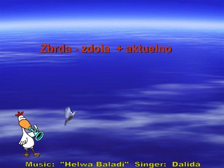 "Zbrda - zdola  + aktuelno Music:  ""Helwa Baladi""  Singer:  Dalidá"