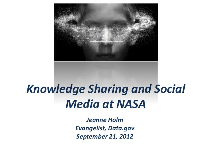 Knowledge Sharing and Social      Media at NASA           Jeanne Holm        Evangelist, Data.gov        September 21, 2012