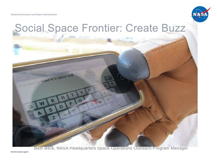 Beth Beck, NASA Headquarters Space Operations Outreach Program Manager Social Space Frontier: Create Buzz National Aeronau...
