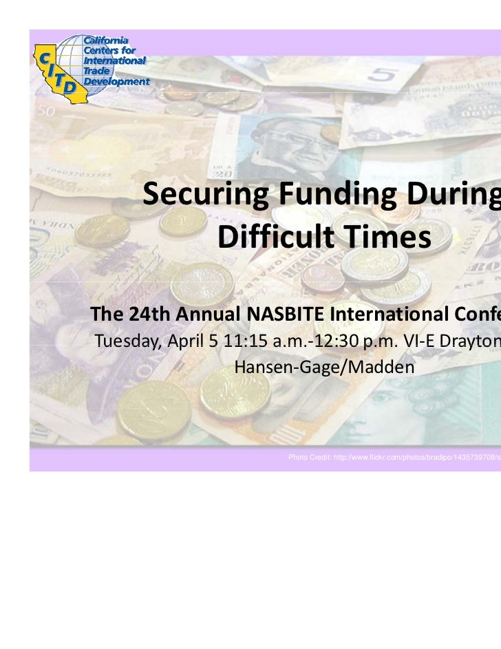 SecuringFundingDuring         DifficultTimesThe24thAnnualNASBITEInternationalConferenceTuesday,April511:15a....