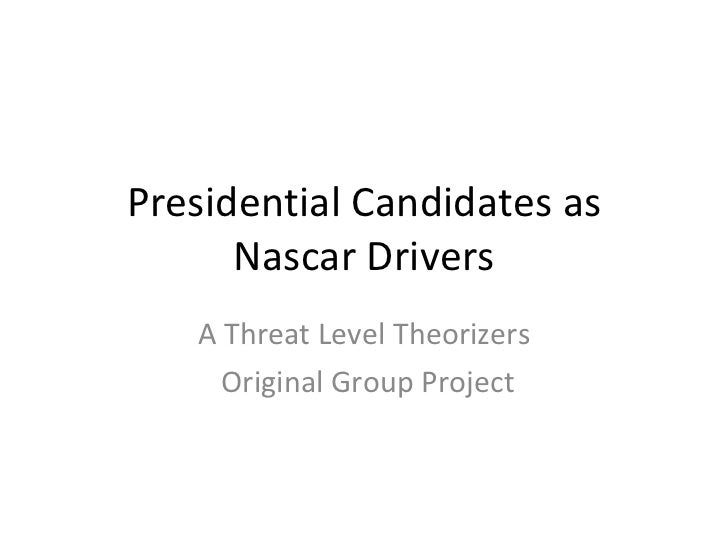 Presidential Candidates as Nascar Drivers A Threat Level Theorizers Original Group Project