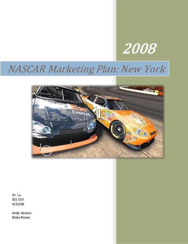 2008 NASCAR Marketing Plan: New York Dr. Lu SES 533 4/22/08 Andy Havens Blake Rizner