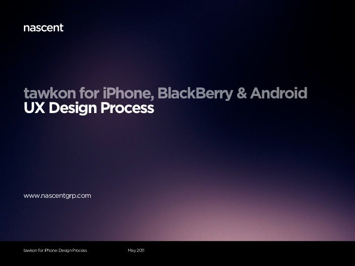 tawkon for iPhone, BlackBerry & AndroidUX Design Processwww.nascentgrp.comtawkon for iPhone: Design Process   May 2011