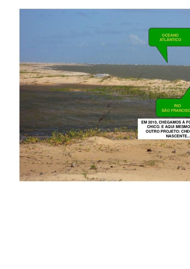 OCEANO       ATLÂNTICO             RIO        SÃO FRANCISCOEM 2010, CHEGAMOS À FOZ DO VELHO  CHICO. E AQUI MESMO CRIAMOS  ...