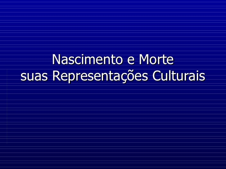 Nascimento e Morte suas Representações Culturais