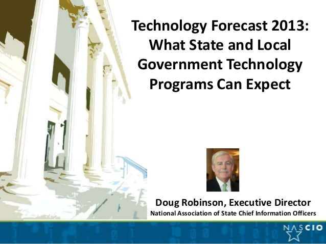 Technology Forecast 2013:  What State and Local Government Technology  Programs Can Expect   Doug Robinson, Executive Dire...