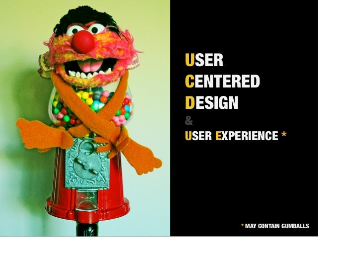 USERCENTEREDDESIGN&USER EXPERIENCE *         * MAY CONTAIN GUMBALLS