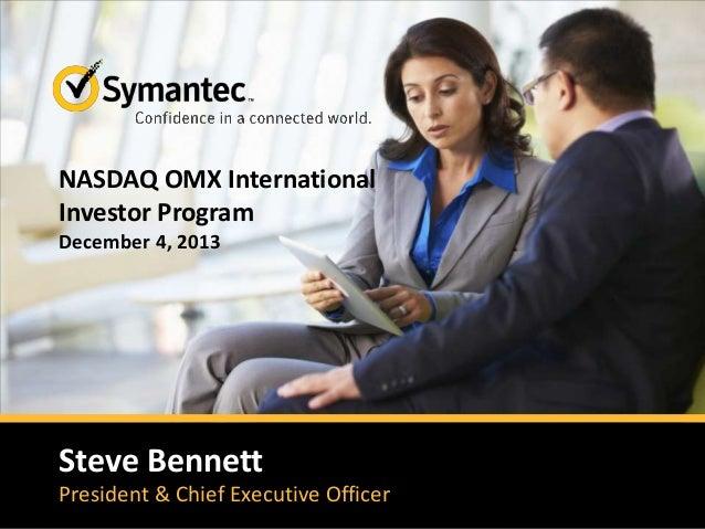 NASDAQ OMX International Investor Program December 4, 2013  Steve Bennett President & Chief Executive Officer