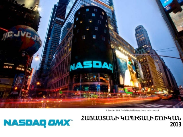 © Copyright 2008, The NASDAQ OMX Group, Inc. All rights reserved.  ՀԱՅԱՍՏԱՆԻ ԿԱՊԻՏԱԼԻ ՇՈՒԿԱՆ 2013