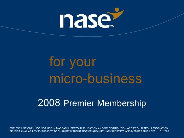 for your  micro-business 2008  Premier Membership FOR FSR USE ONLY.  DO NOT USE IN MASSACHUSETTS. DUPLICATION AND/OR DISTR...