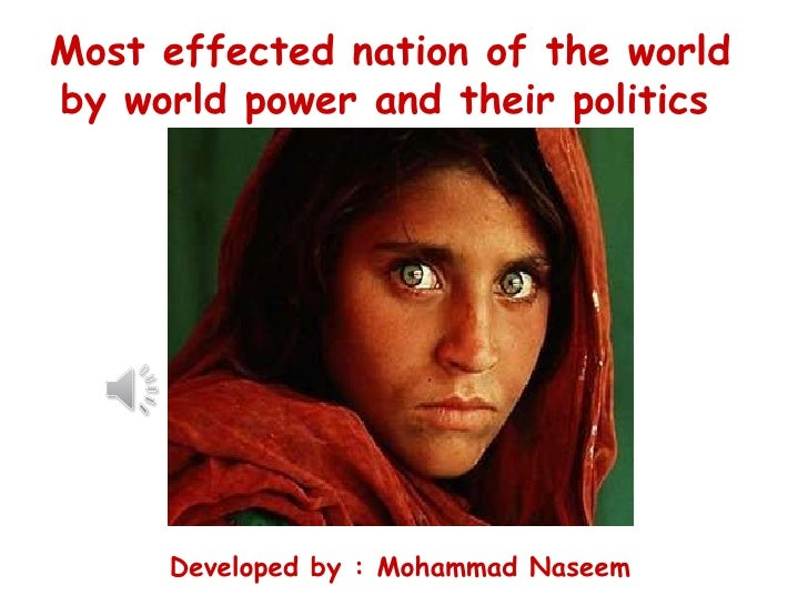Developed by : Mohammad Naseem Most effected nation of the world  by world power and their politics