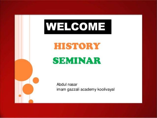 WELCOME HISTORY SEMINAR Abdul nasar imam gazzali academy koolivayal