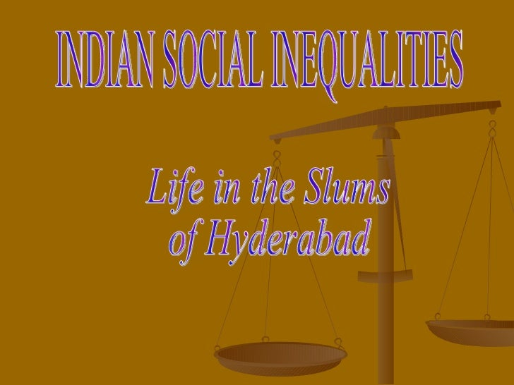 Life in the Slums  of Hyderabad INDIAN SOCIAL INEQUALITIES