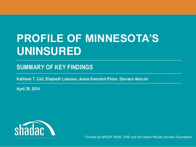 SUMMARY OF KEY FINDINGS Funded by NASHP, MDH, DHS and the Robert Wood Johnson Foundation PROFILE OF MINNESOTA'S UNINSURED ...